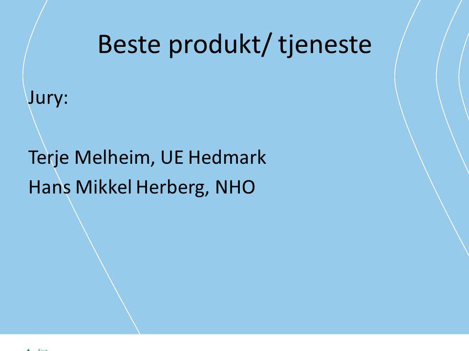 Beste produkt/ tjeneste Jury: Terje Melheim, UE Hedmark Hans Mikkel Herberg, NHO