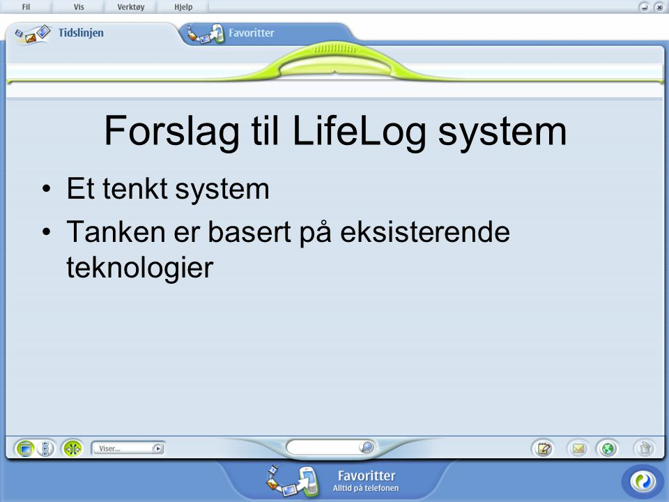 Forslag til LifeLog system Et tenkt system Tanken er basert på eksisterende teknologier