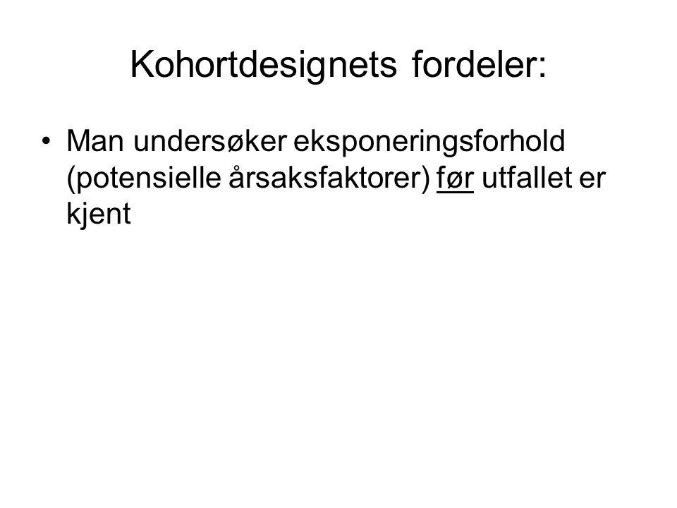 Kohortdesignets fordeler: Man undersøker eksponeringsforhold (potensielle årsaksfaktorer) før utfallet er kjent