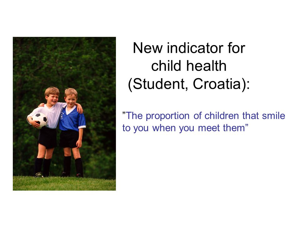 """New indicator for child health (Student, Croatia): """"The proportion of children that smile to you when you meet them"""""""