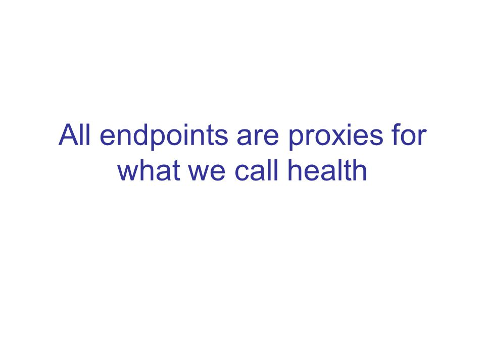 All endpoints are proxies for what we call health