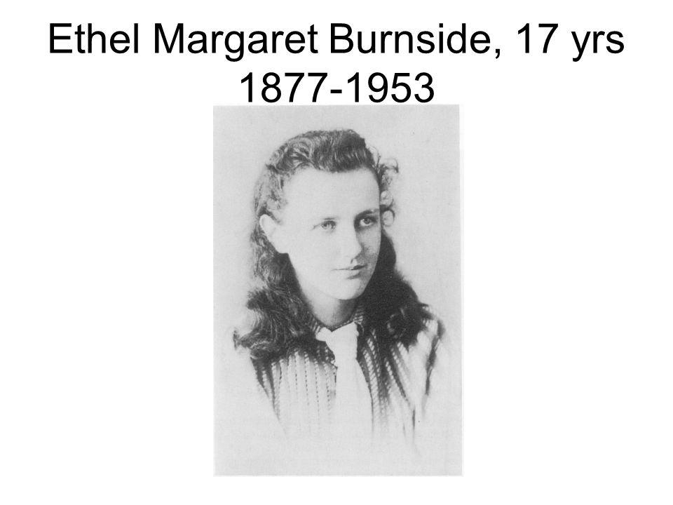 Ethel Margaret Burnside, 17 yrs 1877-1953