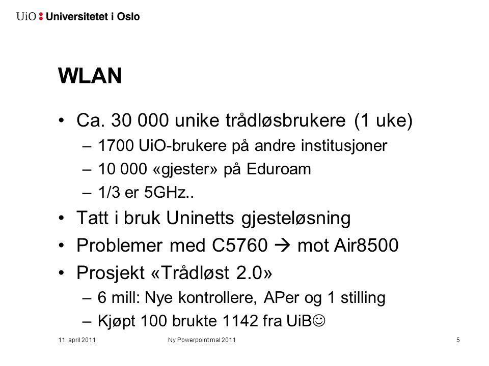 WLAN Ca. 30 000 unike trådløsbrukere (1 uke) –1700 UiO-brukere på andre institusjoner –10 000 «gjester» på Eduroam –1/3 er 5GHz.. Tatt i bruk Uninetts