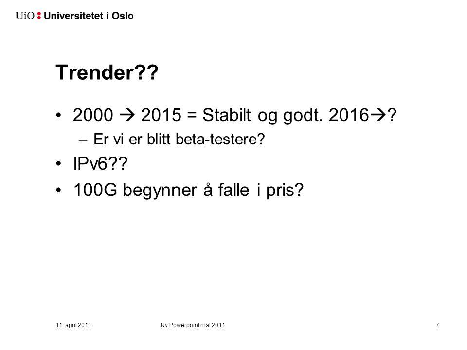 Trender?? 2000  2015 = Stabilt og godt. 2016  ? –Er vi er blitt beta-testere? IPv6?? 100G begynner å falle i pris? 11. april 2011Ny Powerpoint mal 2