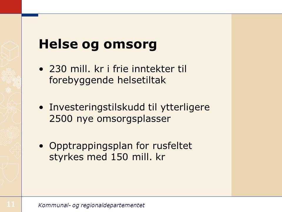 Kommunal- og regionaldepartementet 11 Helse og omsorg 230 mill. kr i frie inntekter til forebyggende helsetiltak Investeringstilskudd til ytterligere