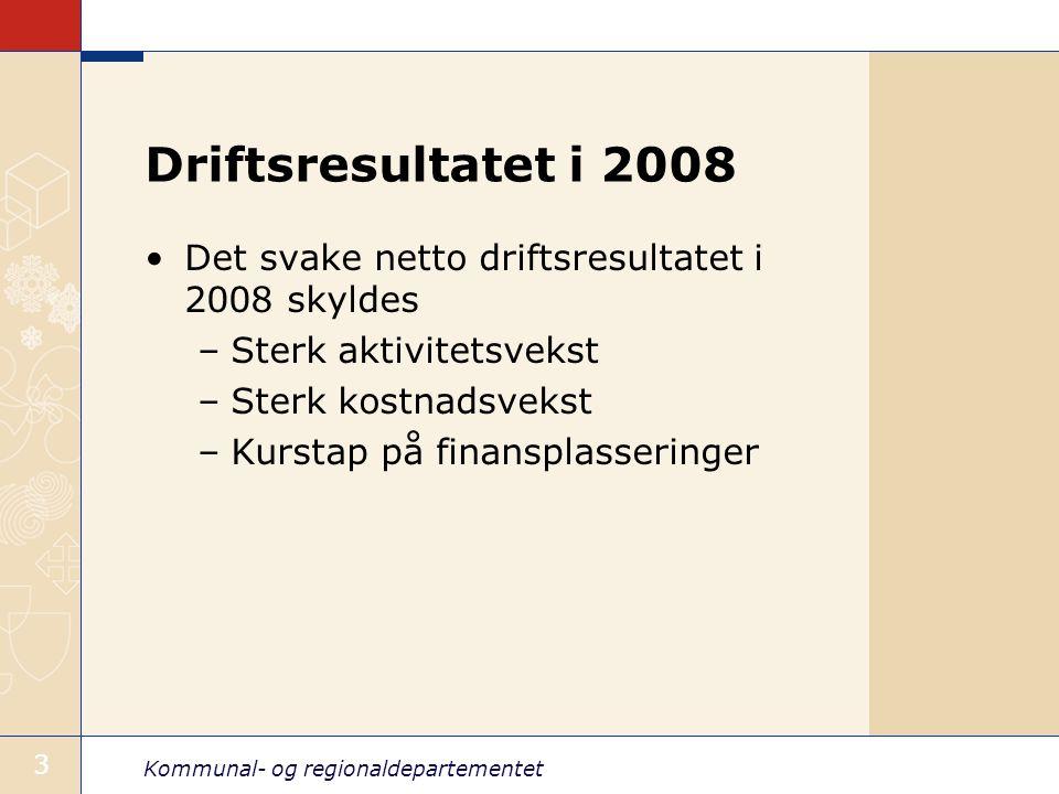 Kommunal- og regionaldepartementet 3 Driftsresultatet i 2008 Det svake netto driftsresultatet i 2008 skyldes –Sterk aktivitetsvekst –Sterk kostnadsvek