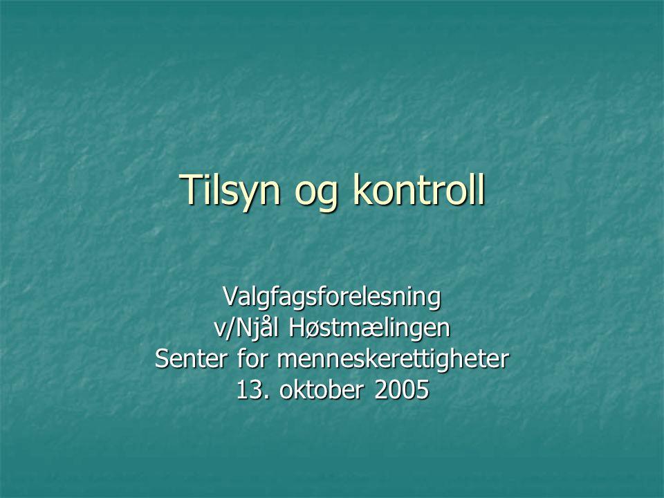 Tilsyn og kontroll Valgfagsforelesning v/Njål Høstmælingen Senter for menneskerettigheter 13.