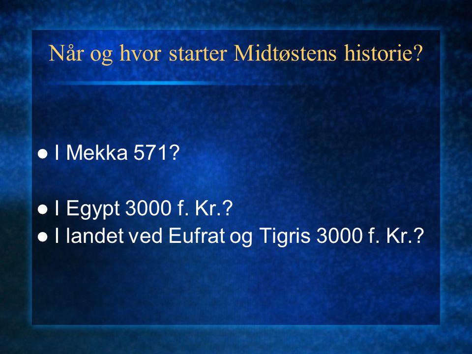 Når og hvor starter Midtøstens historie. I Mekka 571.
