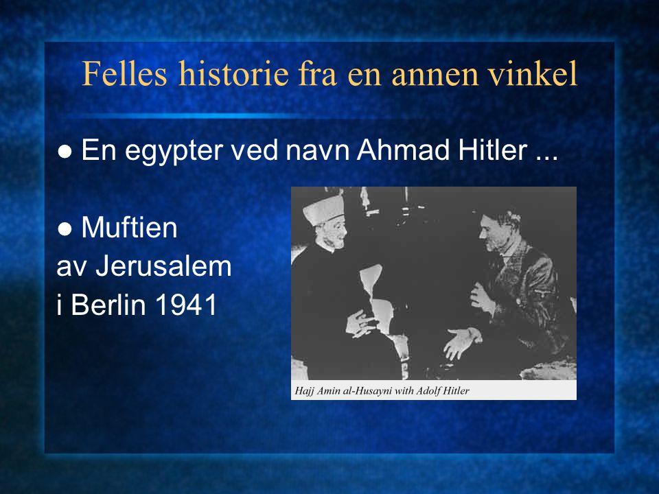 Felles historie fra en annen vinkel En egypter ved navn Ahmad Hitler...