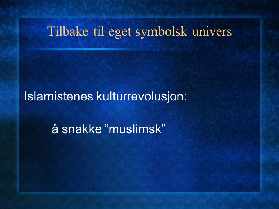 Tilbake til eget symbolsk univers Islamistenes kulturrevolusjon: å snakke muslimsk
