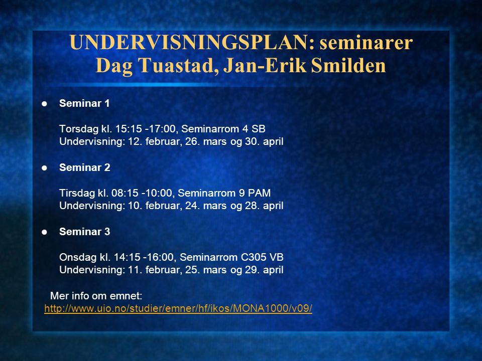 UNDERVISNINGSPLAN: seminarer Dag Tuastad, Jan-Erik Smilden Seminar 1 Torsdag kl.