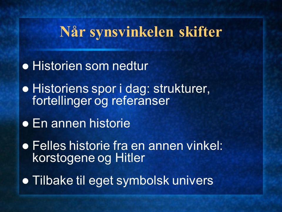 Når synsvinkelen skifter Historien som nedtur Historiens spor i dag: strukturer, fortellinger og referanser En annen historie Felles historie fra en annen vinkel: korstogene og Hitler Tilbake til eget symbolsk univers