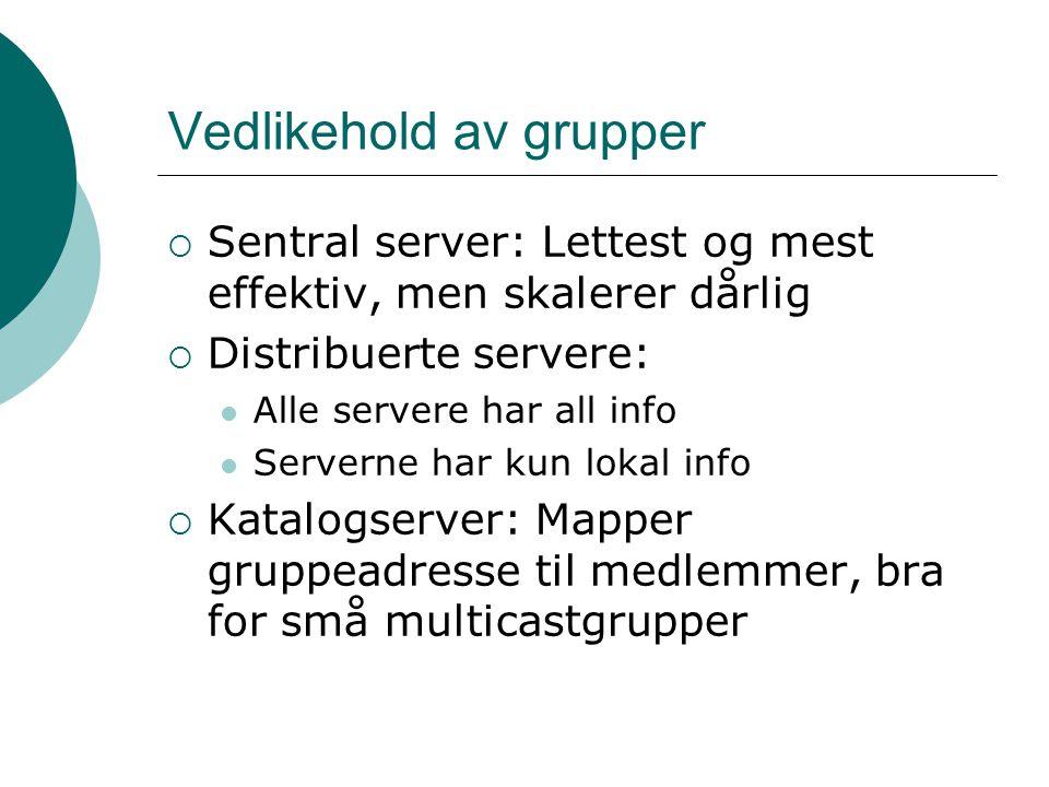 Sending av meldinger  Unicast til alle i gruppa Bra i små grupper, skalerer dårlig  Broadcast til hele nettet Bra i ethernet  Multicast til alle i gruppa Bruk av rutingtabeller på hver node