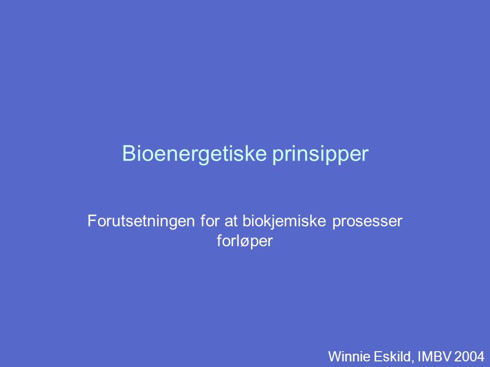 Bioenergetiske prinsipper Forutsetningen for at biokjemiske prosesser forløper Winnie Eskild, IMBV 2004