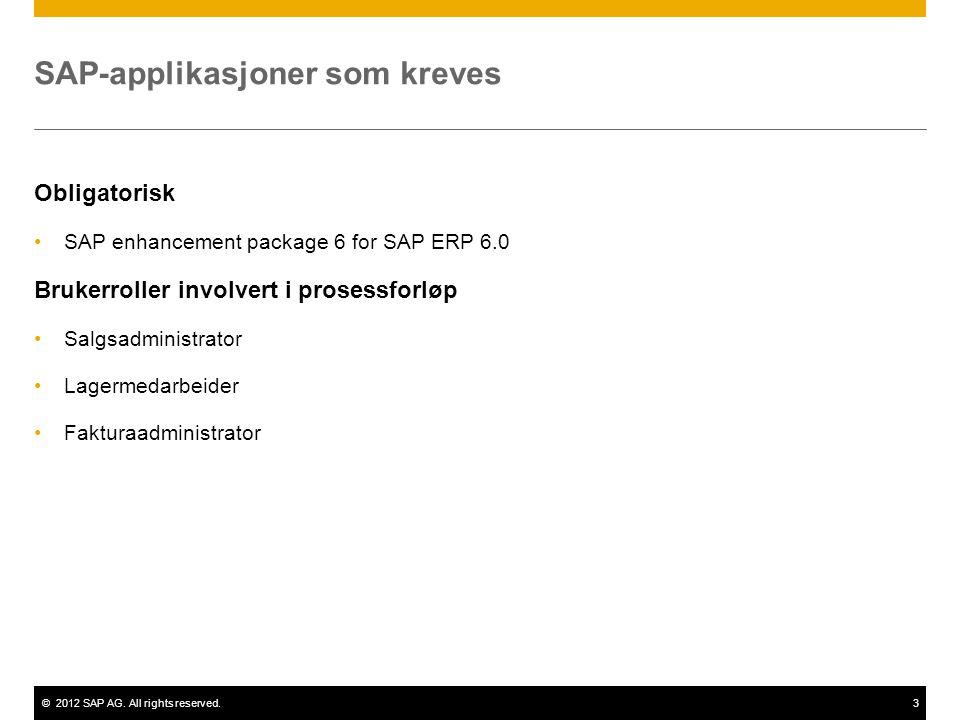 ©2012 SAP AG. All rights reserved.3 SAP-applikasjoner som kreves Obligatorisk SAP enhancement package 6 for SAP ERP 6.0 Brukerroller involvert i prose