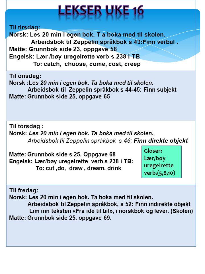 Til tirsdag: Norsk: Les 20 min i egen bok. T a boka med til skolen. Arbeidsbok til Zeppelin språkbok s 43:Finn verbal. Matte: Grunnbok side 23, oppgav