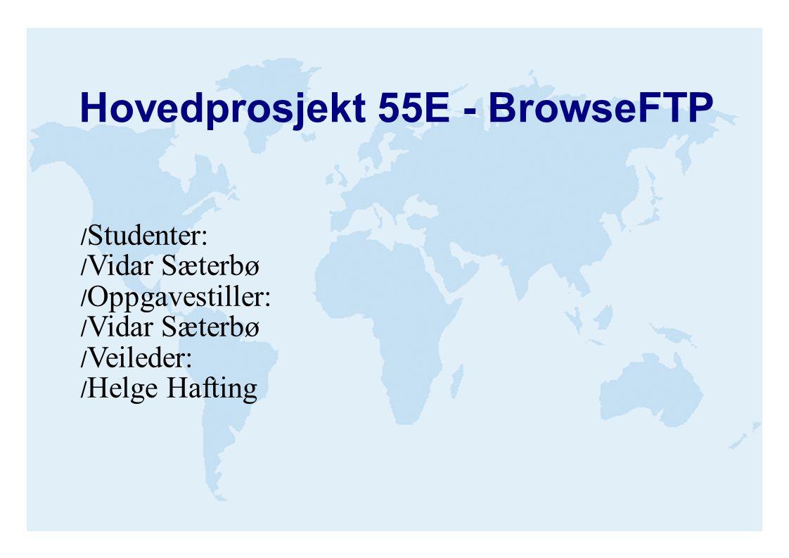 Hovedprosjekt 55E - BrowseFTP / Studenter: / Vidar Sæterbø / Oppgavestiller: / Vidar Sæterbø / Veileder: / Helge Hafting