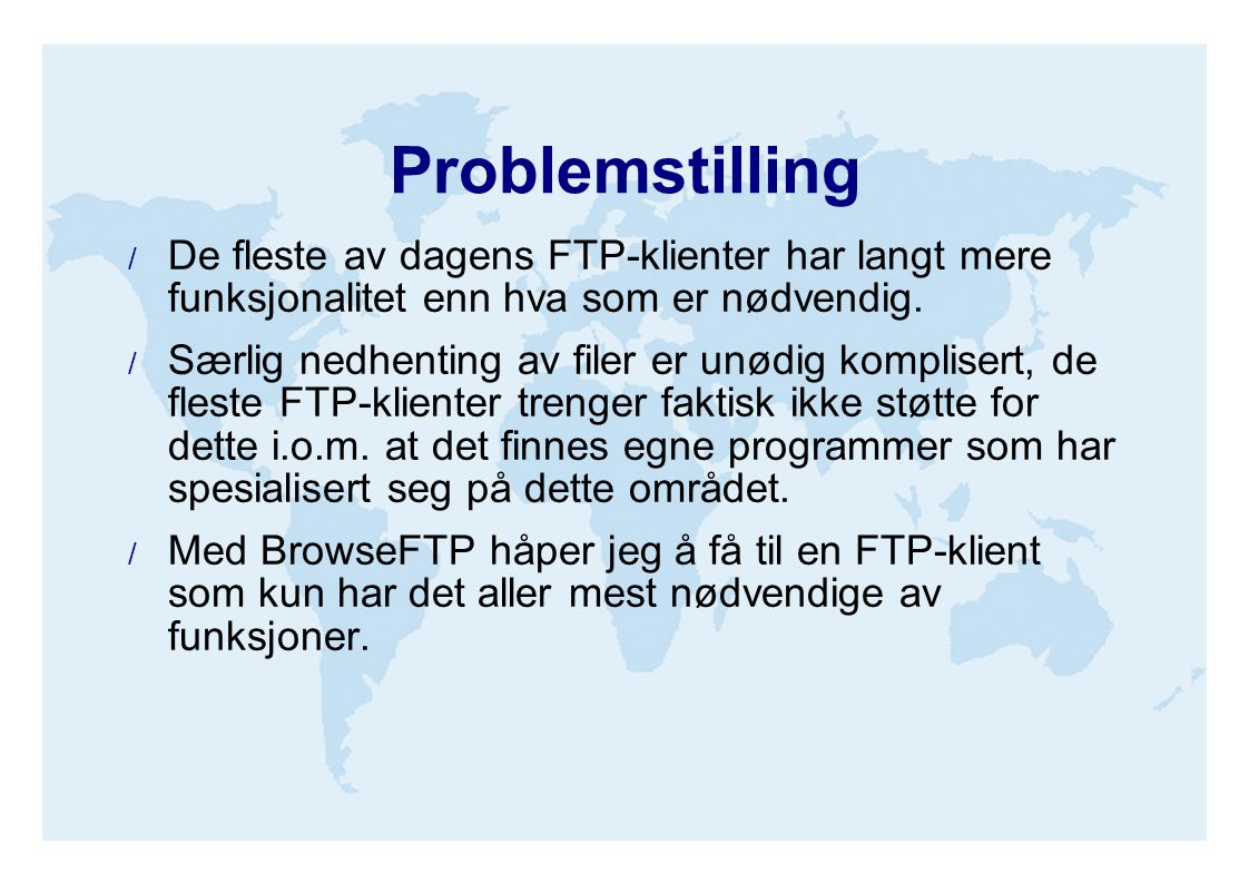 Problemstilling  De fleste av dagens FTP-klienter har langt mere funksjonalitet enn hva som er nødvendig.