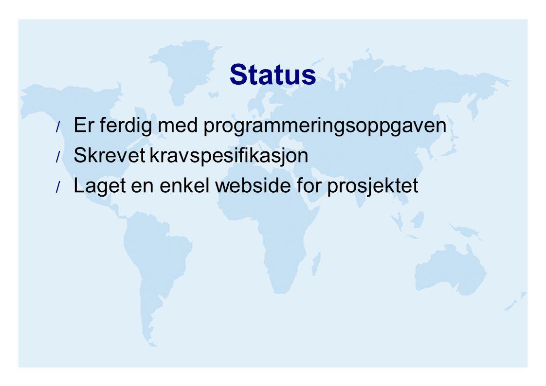 Status  Er ferdig med programmeringsoppgaven  Skrevet kravspesifikasjon  Laget en enkel webside for prosjektet