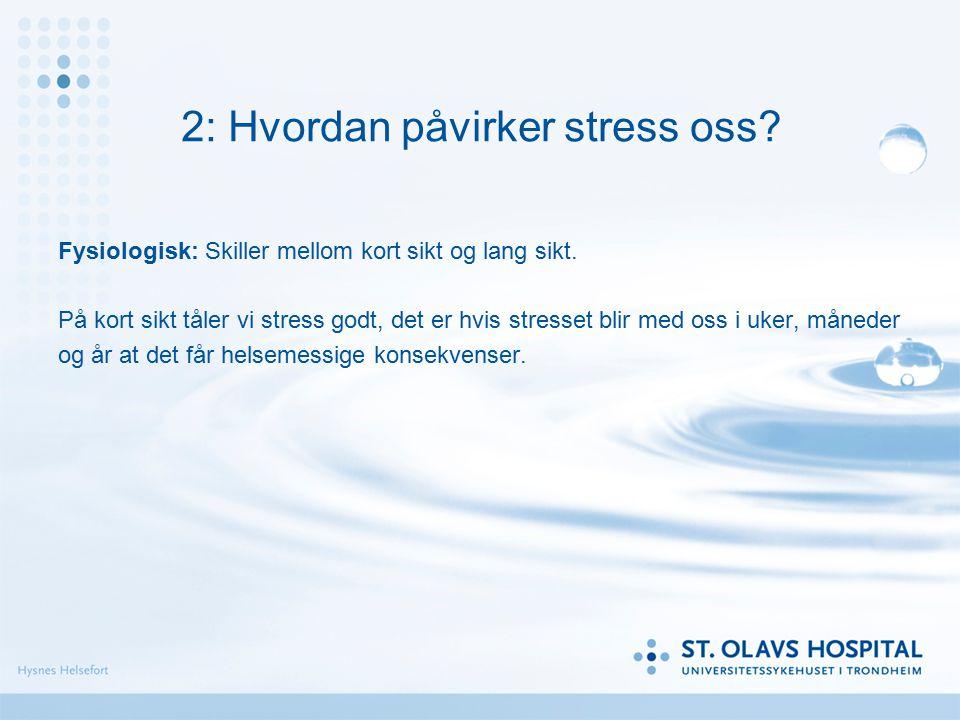 1: Når balansen forskyves Hva ligger i begrepet stress? - Belastninger i et biopsykososialt perspektiv: tanker, følelser, kroppssymptom, atferd og sos