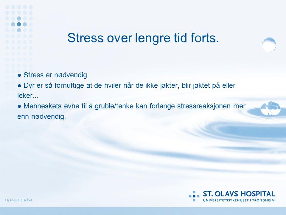 Stress over lengre tid Fysiske Reaksjoner: Stress over lengre tid kan gi seg utslag i en rekke lidelser og symptomer –Svekket immunforsvar, mer mottag