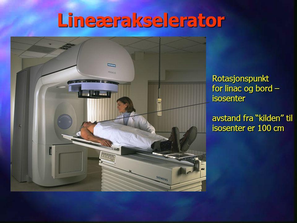 """Lineærakselerator Rotasjonspunkt for linac og bord – isosenter avstand fra """"kilden"""" til isosenter er 100 cm"""