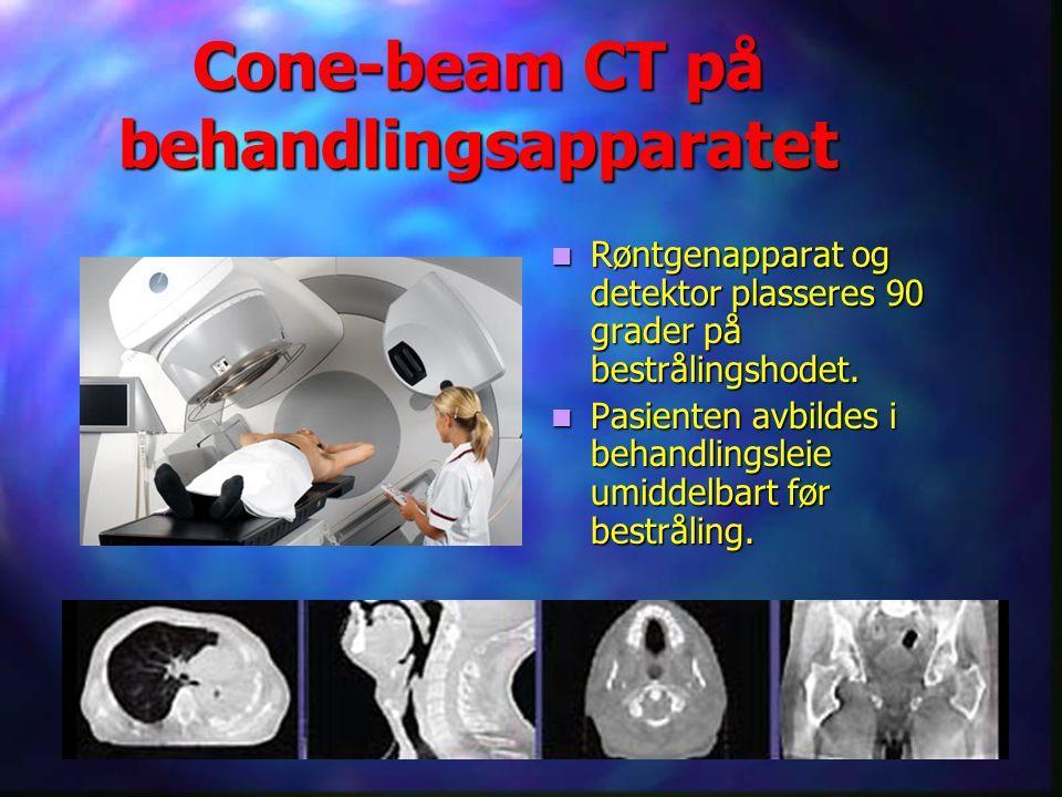 Cone-beam CT på behandlingsapparatet Røntgenapparat og detektor plasseres 90 grader på bestrålingshodet. Pasienten avbildes i behandlingsleie umiddelb