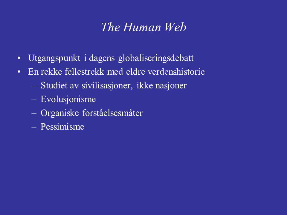 The Human Web Utgangspunkt i dagens globaliseringsdebatt En rekke fellestrekk med eldre verdenshistorie –Studiet av sivilisasjoner, ikke nasjoner –Evo