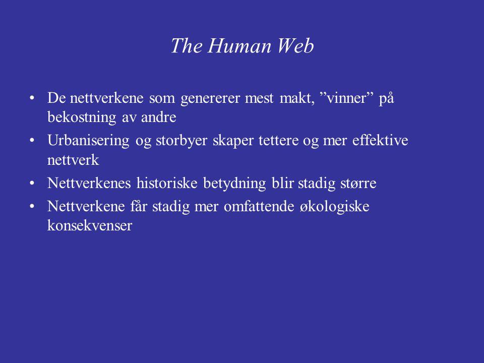 """The Human Web De nettverkene som genererer mest makt, """"vinner"""" på bekostning av andre Urbanisering og storbyer skaper tettere og mer effektive nettver"""