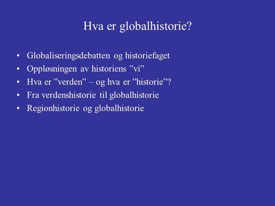 """Hva er globalhistorie? Globaliseringsdebatten og historiefaget Oppløsningen av historiens """"vi"""" Hva er """"verden"""" – og hva er """"historie""""? Fra verdenshist"""
