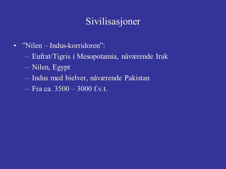"""Sivilisasjoner """"Nilen – Indus-korridoren"""": –Eufrat/Tigris i Mesopotamia, nåværende Irak –Nilen, Egypt –Indus med bielver, nåværende Pakistan –Fra ca."""