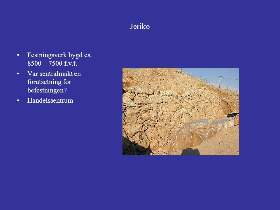 Jeriko Festningsverk bygd ca. 8500 – 7500 f.v.t. Var sentralmakt en forutsetning for befestningen? Handelssentrum