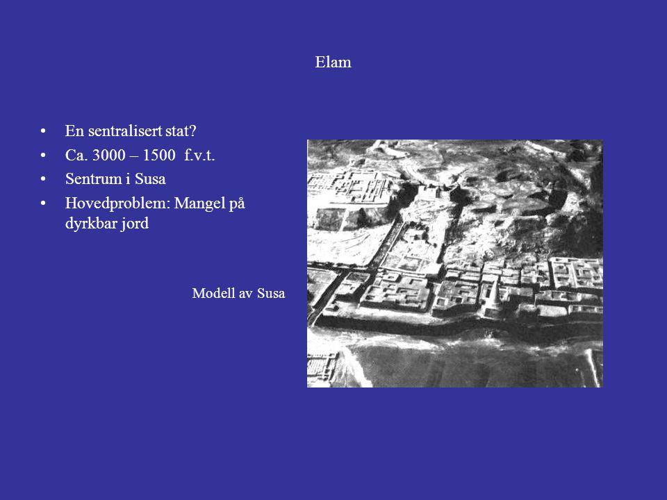 En sentralisert stat? Ca. 3000 – 1500 f.v.t. Sentrum i Susa Hovedproblem: Mangel på dyrkbar jord Modell av Susa