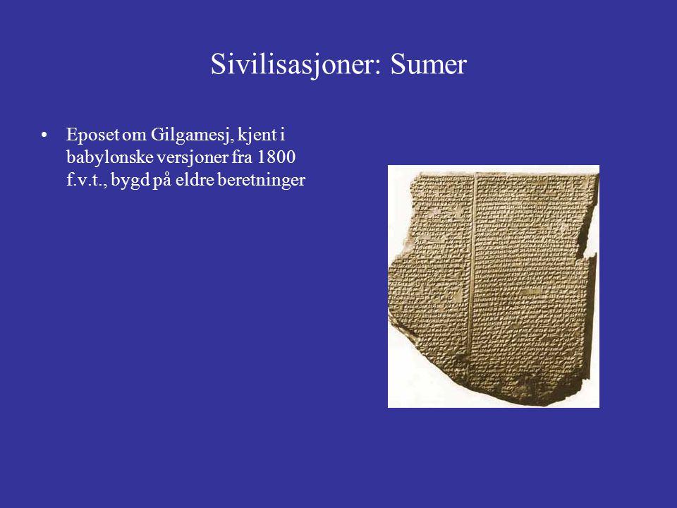 Sivilisasjoner: Sumer Eposet om Gilgamesj, kjent i babylonske versjoner fra 1800 f.v.t., bygd på eldre beretninger