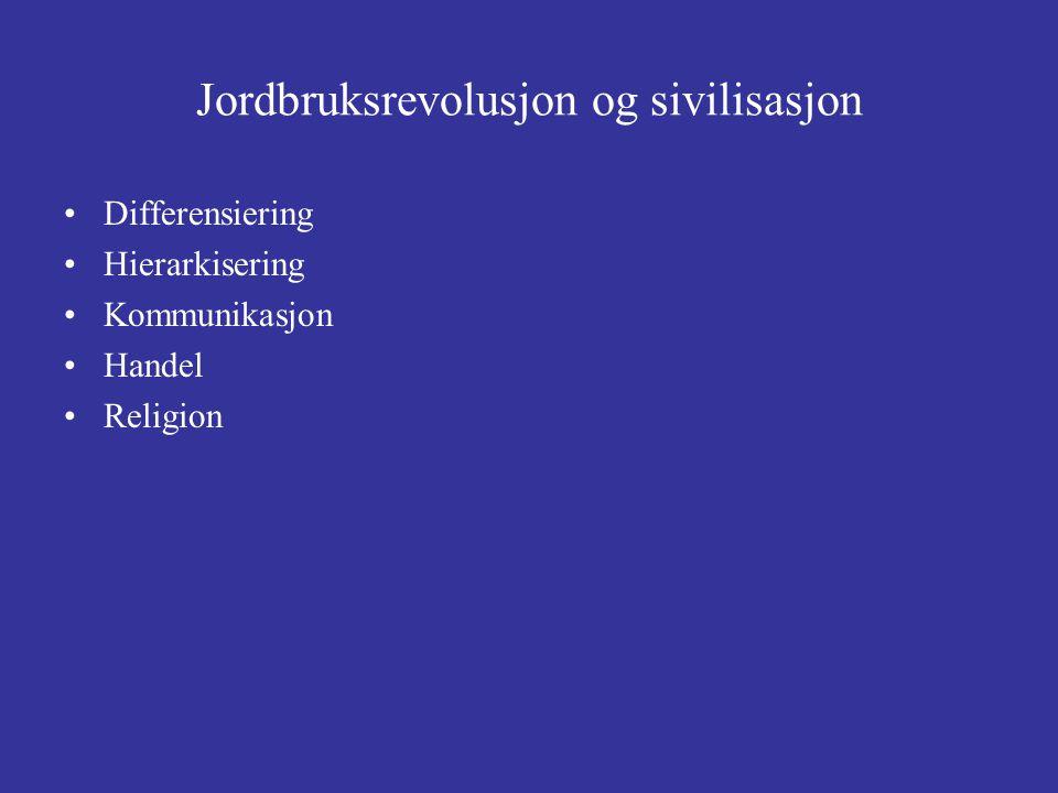 Jordbruksrevolusjon og sivilisasjon Differensiering Hierarkisering Kommunikasjon Handel Religion