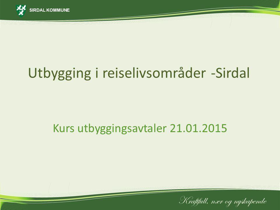 SIRDAL KOMMUNE Kraftfull, nær og nyskapende Kurs utbyggingsavtaler 21.01.2015 Utbygging i reiselivsområder -Sirdal
