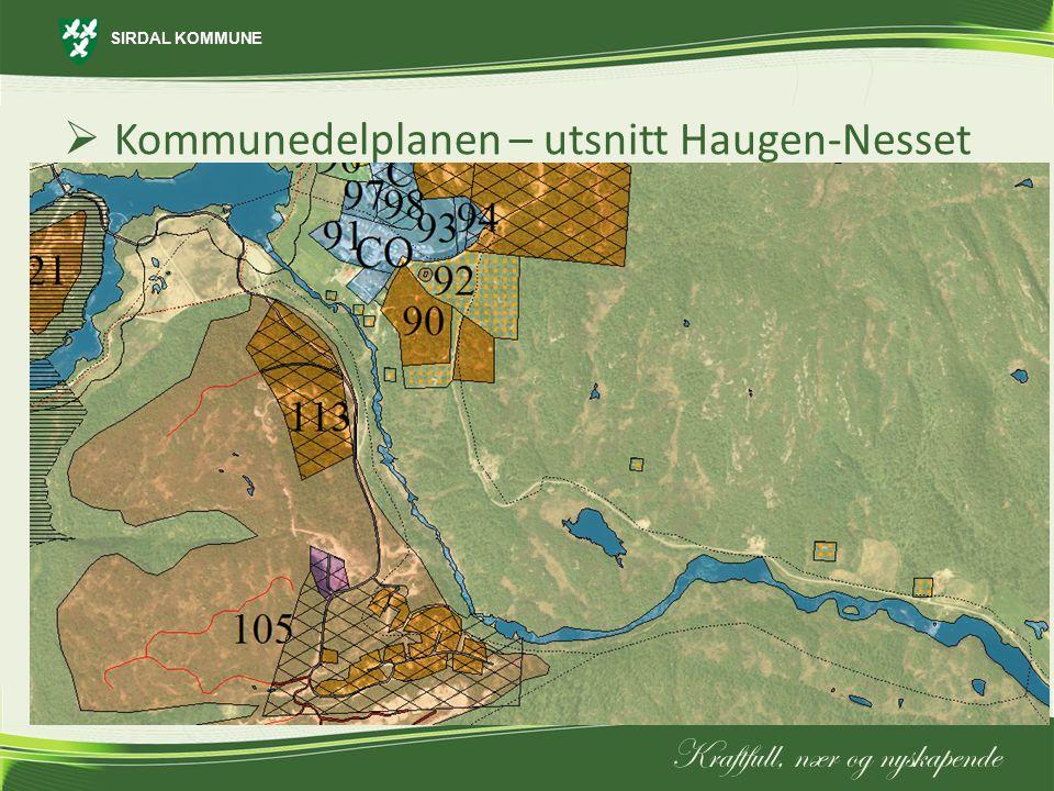 SIRDAL KOMMUNE Kraftfull, nær og nyskapende  Kommunedelplanen – utsnitt Haugen-Nesset
