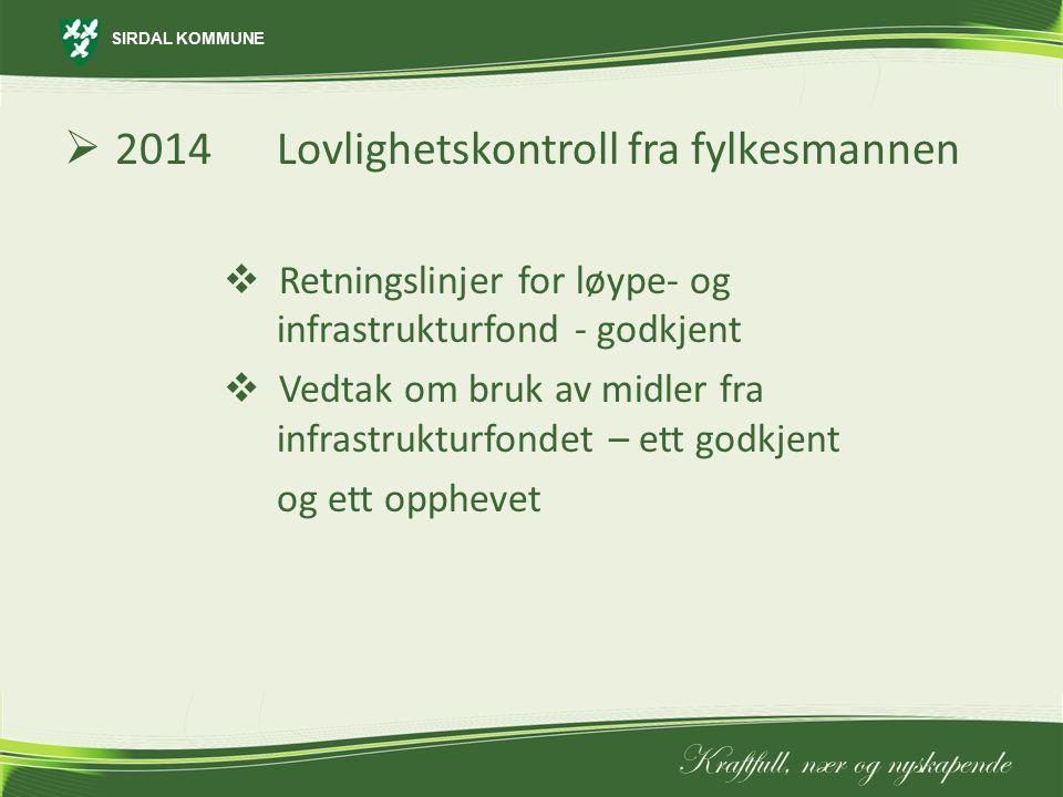 SIRDAL KOMMUNE Kraftfull, nær og nyskapende  2014Lovlighetskontroll fra fylkesmannen  Retningslinjer for løype- og infrastrukturfond - godkjent  Ve