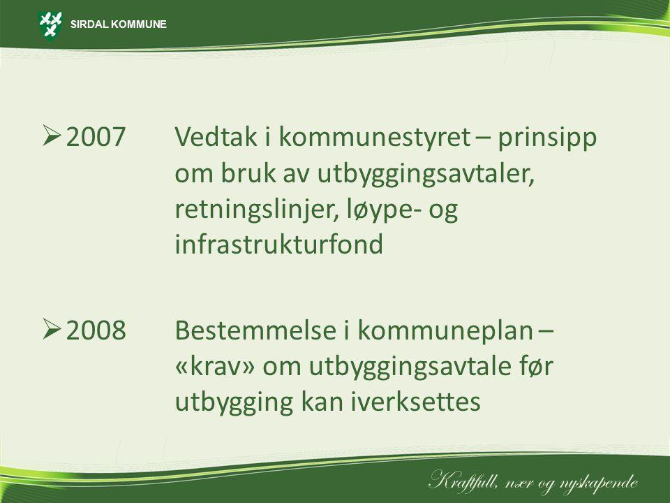 SIRDAL KOMMUNE Kraftfull, nær og nyskapende  2007 Vedtak i kommunestyret – prinsipp om bruk av utbyggingsavtaler, retningslinjer, løype- og infrastru