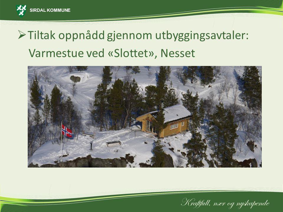 SIRDAL KOMMUNE Kraftfull, nær og nyskapende  Tiltak oppnådd gjennom utbyggingsavtaler: Varmestue ved «Slottet», Nesset
