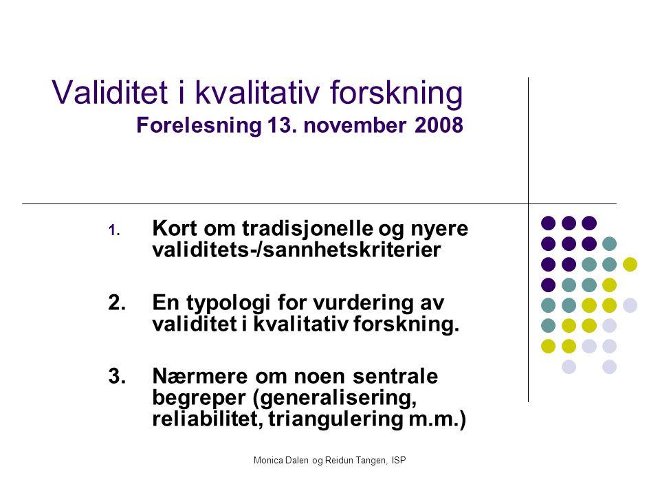 Monica Dalen og Reidun Tangen, ISP Validitet i kvalitativ forskning Forelesning 13. november 2008 1. Kort om tradisjonelle og nyere validitets-/sannhe