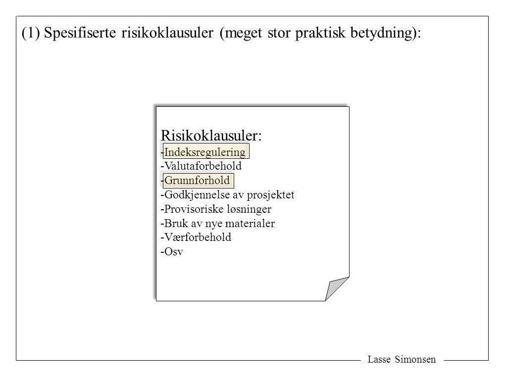 Lasse Simonsen (1) Spesifiserte risikoklausuler (meget stor praktisk betydning): Risikoklausuler: -Indeksregulering -Valutaforbehold -Grunnforhold -Go