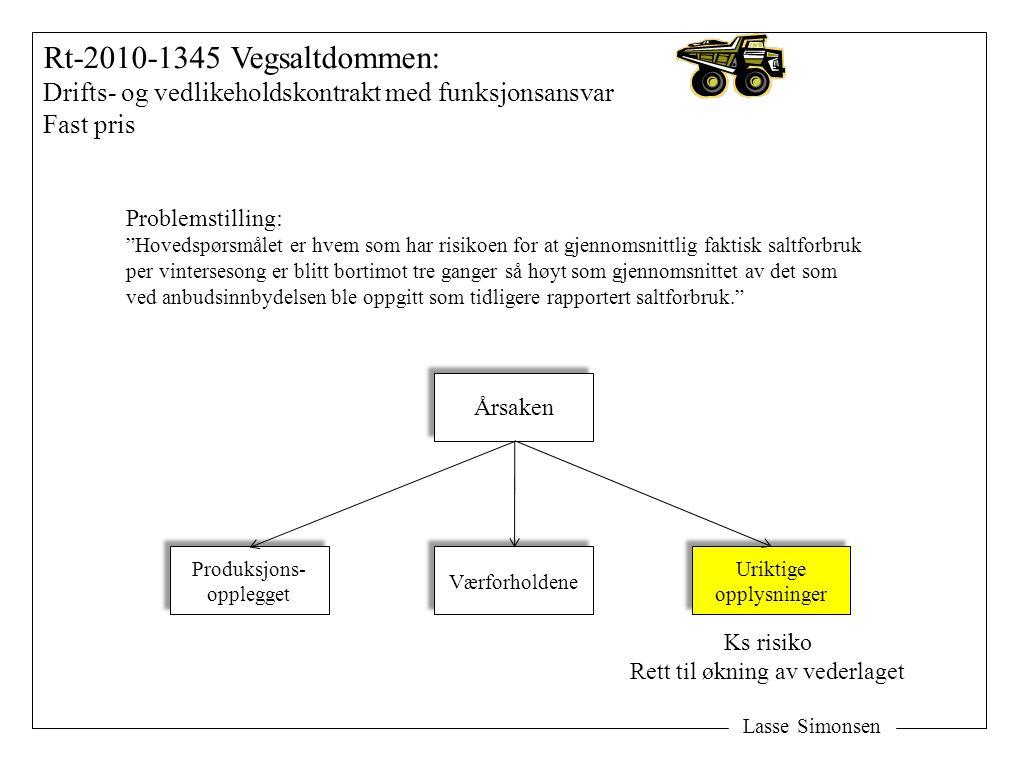 """Lasse Simonsen Rt-2010-1345 Vegsaltdommen: Drifts- og vedlikeholdskontrakt med funksjonsansvar Fast pris Problemstilling: """"Hovedspørsmålet er hvem som"""