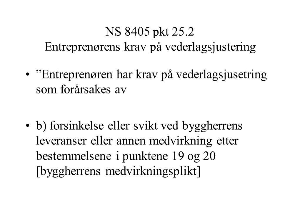 """NS 8405 pkt 25.2 Entreprenørens krav på vederlagsjustering """"Entreprenøren har krav på vederlagsjusetring som forårsakes av b) forsinkelse eller svikt"""