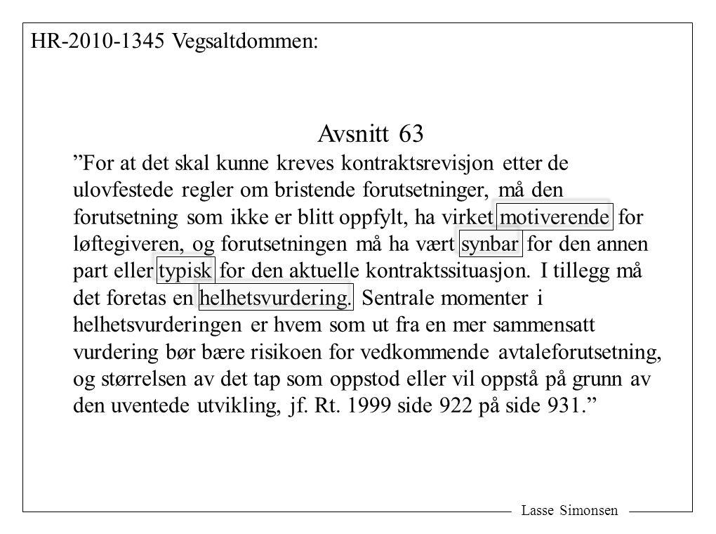 """Lasse Simonsen HR-2010-1345 Vegsaltdommen: Avsnitt 63 """"For at det skal kunne kreves kontraktsrevisjon etter de ulovfestede regler om bristende forutse"""
