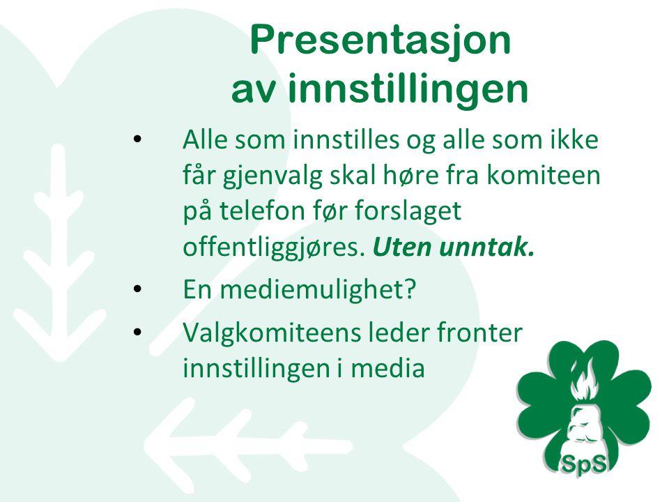 Presentasjon av innstillingen Alle som innstilles og alle som ikke får gjenvalg skal høre fra komiteen på telefon før forslaget offentliggjøres.