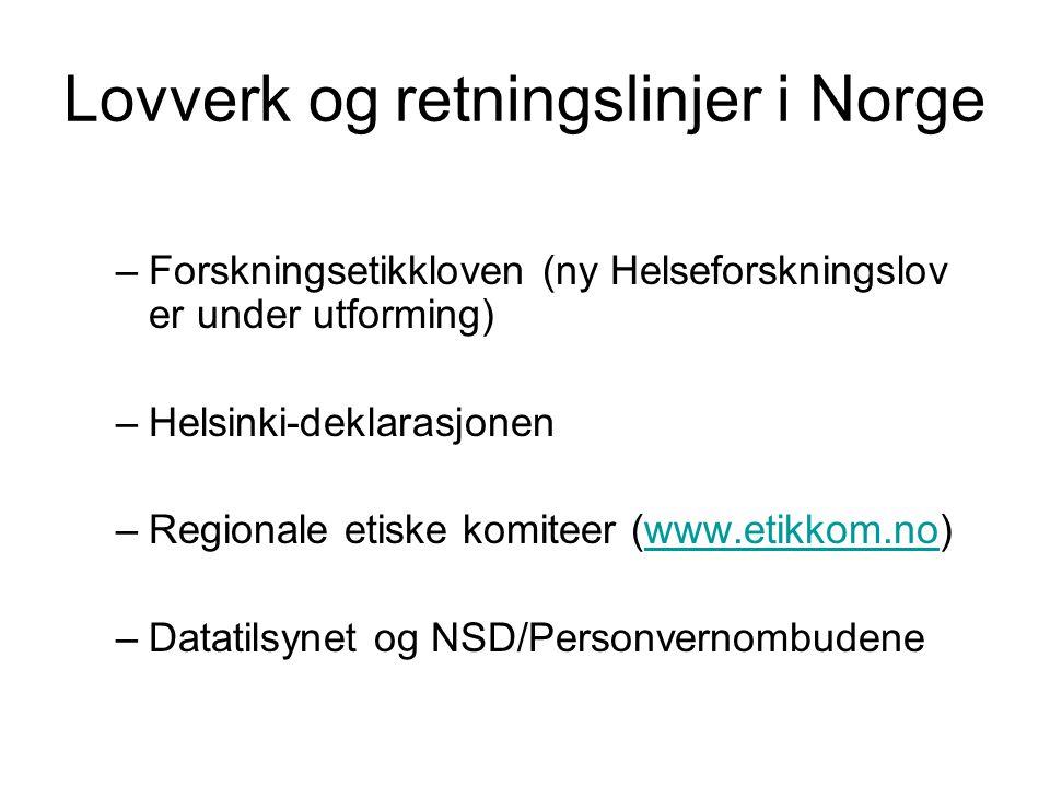 Lovverk og retningslinjer i Norge –Forskningsetikkloven (ny Helseforskningslov er under utforming) –Helsinki-deklarasjonen –Regionale etiske komiteer (www.etikkom.no)www.etikkom.no –Datatilsynet og NSD/Personvernombudene