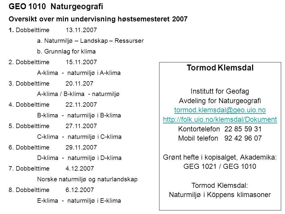 Tormod Klemsdal Institutt for Geofag Avdeling for Naturgeografi tormod.klemsdal@geo.uio.no http://folk.uio.no/klemsdal/Dokument Kontortelefon 22 85 59