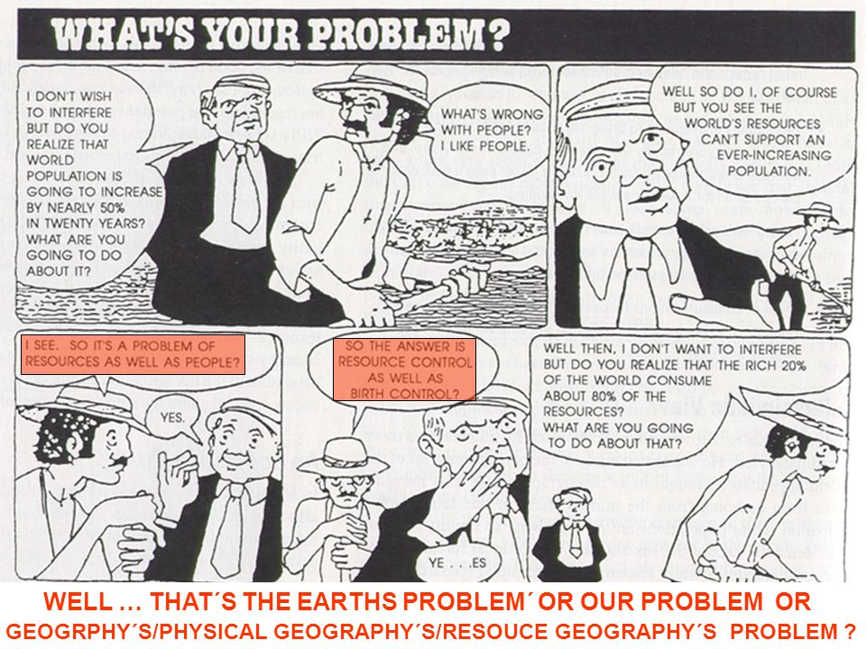 WELL … THAT´S THE EARTHS PROBLEM´ OR OUR PROBLEM OR GEOGRPHY´S/PHYSICAL GEOGRAPHY´S/RESOUCE GEOGRAPHY´S PROBLEM ?