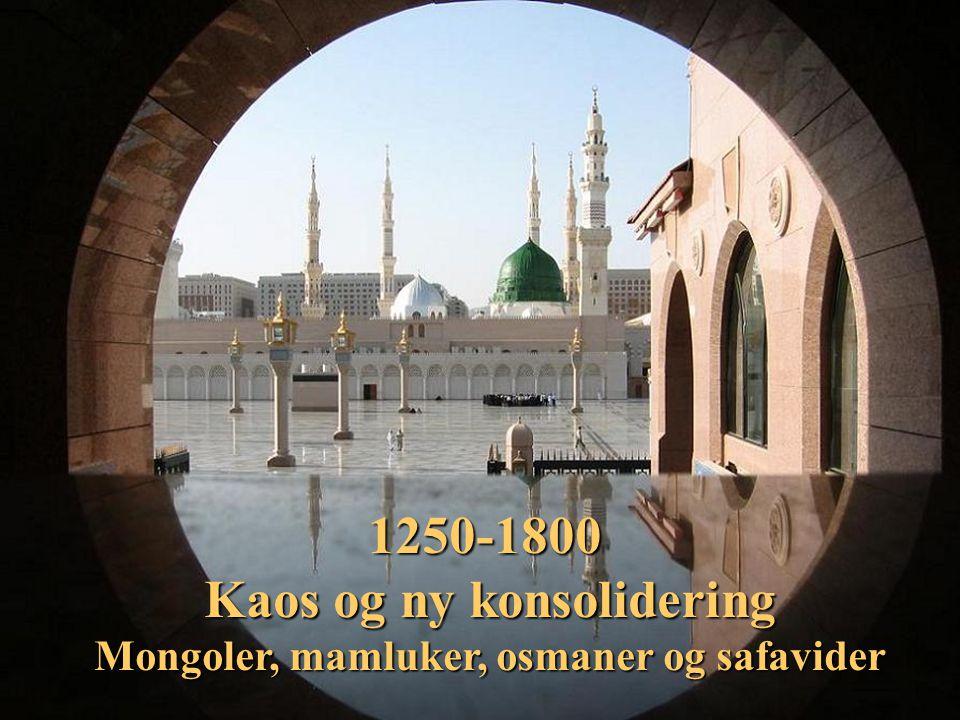 950-1500: Opprør og barbarinvasjoner 1250-1800 Kaos og ny konsolidering Mongoler, mamluker, osmaner og safavider